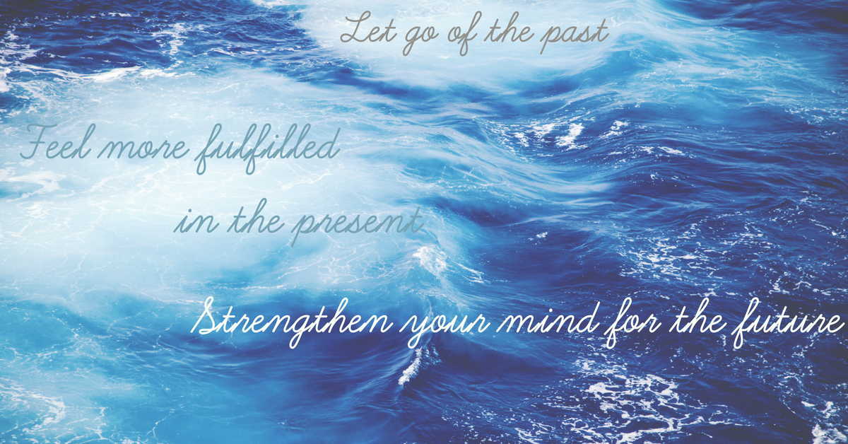 Let go of the pastFeel more fulfilled in the presentStrengthen your mind for the future.png