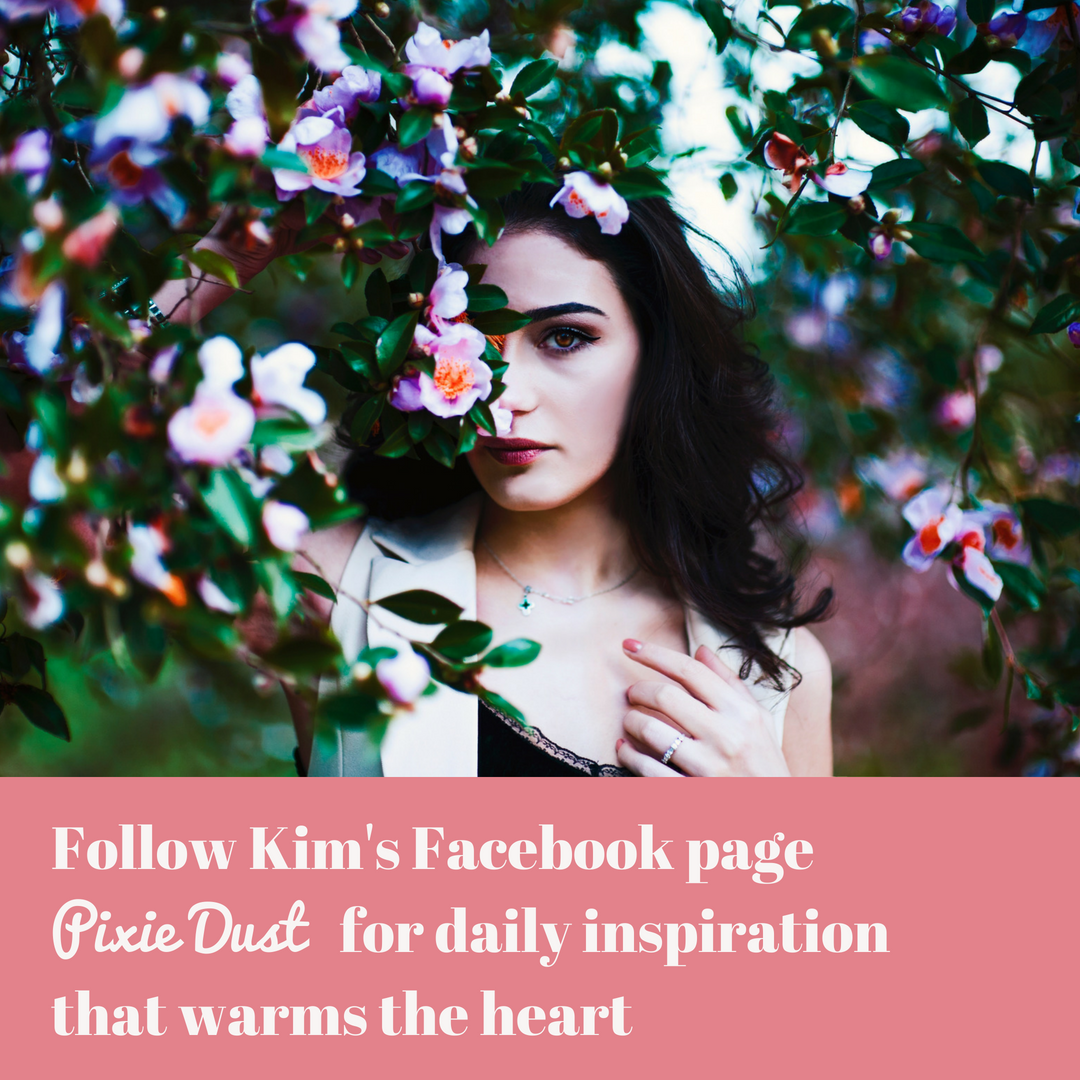 Follow Kim's Facebook page_Pixie Dust_ for daily inspiration that warms the heart.png