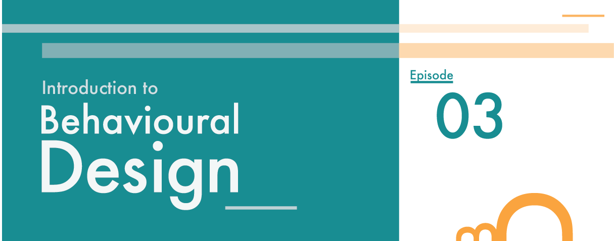 Episode_three_behavioral_design_series