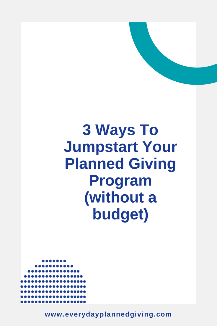 3 Ways to Jumpstart Planned Giving (without budget).png