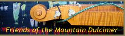 Friends of the Mountain Dulcimer  is a something-for-everyone website similar to  Everything Dulcimer . Ask questions, post a video, look up festivals, participate in their discussion forum.