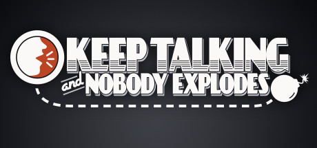 Keep Talking and Nobody Explodes    Alone in a room with a ticking time bomb. Your friends have the manual to defuse it, but they can't see the bomb, so you're going to have to talk, fast!    Learn More