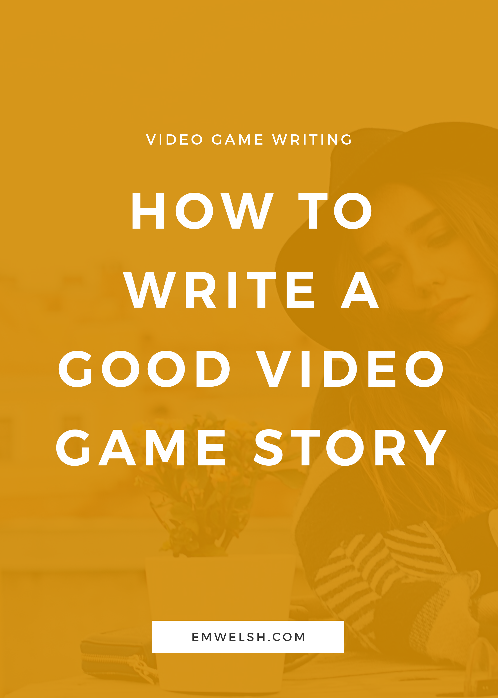 How to Write a Good Video Game Story — E M  Welsh