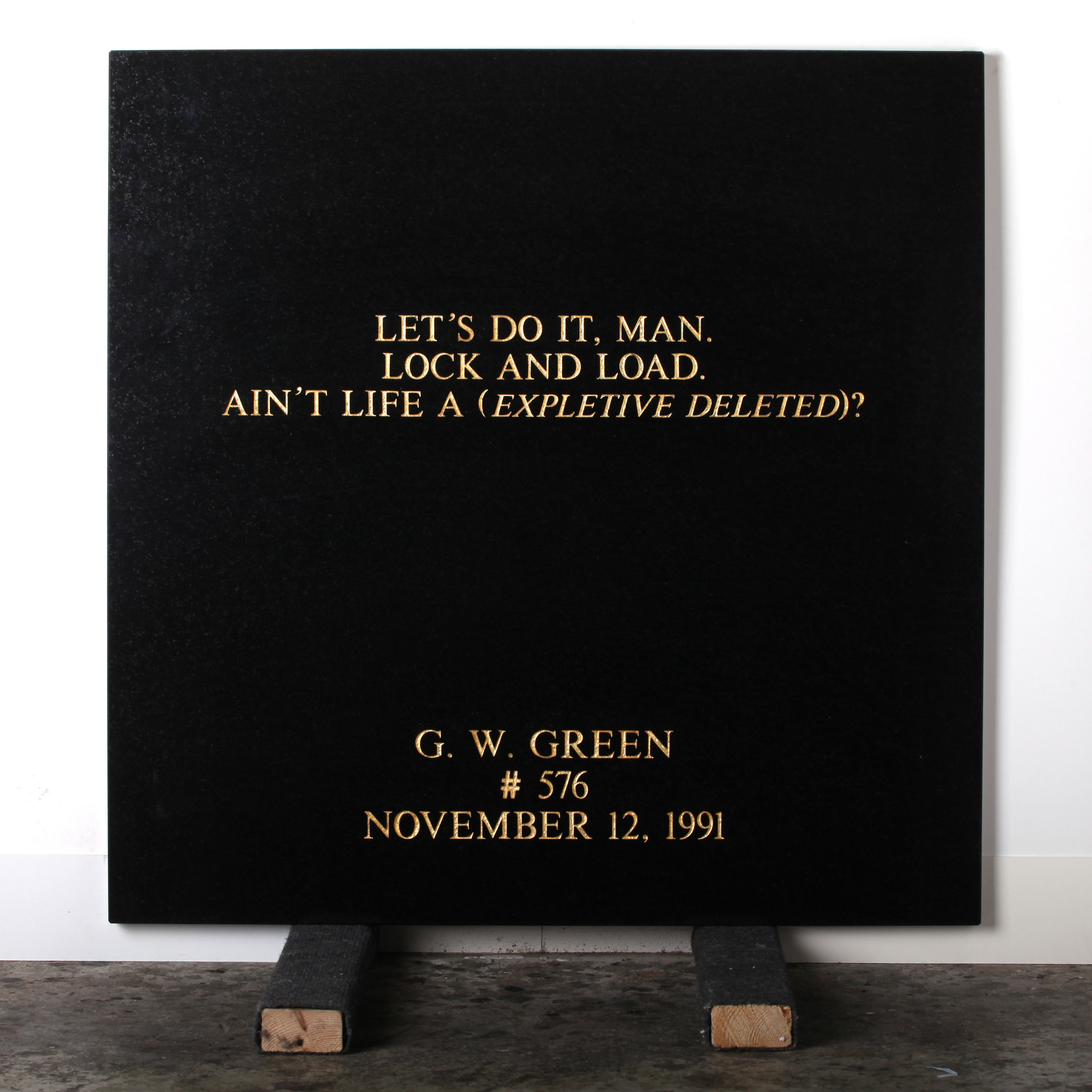 Last Statement /  Plate XI. # 576 G. W. Green  Marble / Sandblasted Letters / 24 Carat Gold Leaf 80 x 80 x 3 cm / 31 x 31 x 1,5 in Collection of Per Fronth