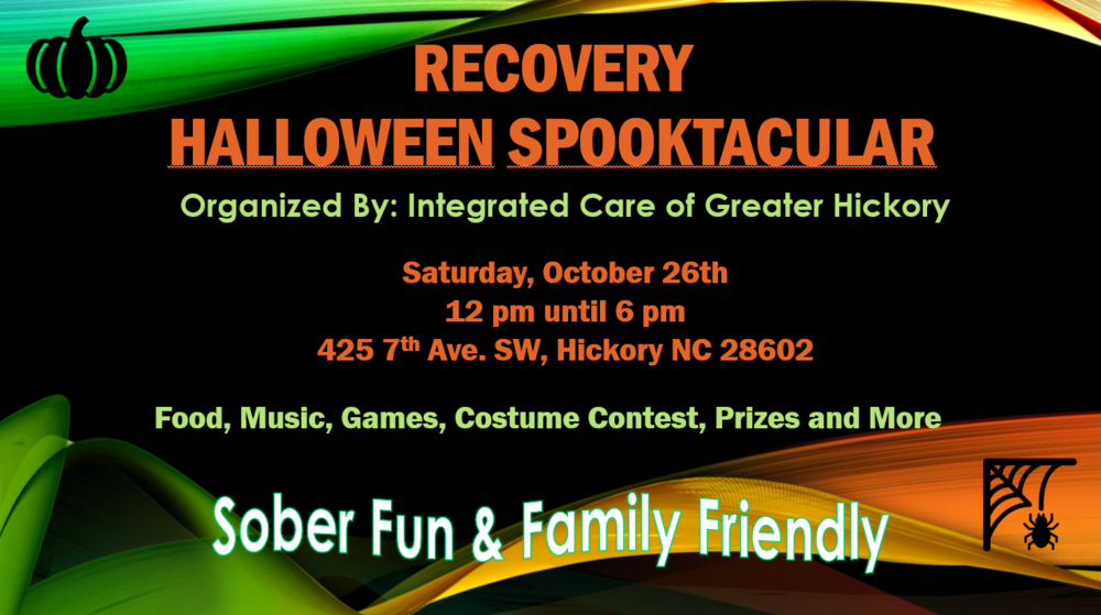 The Scary Fun Season is FAST APPROACHING. Saturday, October 26th, 2019, from 12 noon to 6 pm Integrated Care of Greater Hickory at 425 7th Ave SW, Hickory NC will be hosting its RECOVERY HALLOWEEN SPOOKTACULR. Get free tickets on eventbrite for the festivities which shall include Food, Music, Games, Costume Contest, Prizes and More!!  Free Entrance. Recovery-Focused.  Sober Fun & Family Friendly.