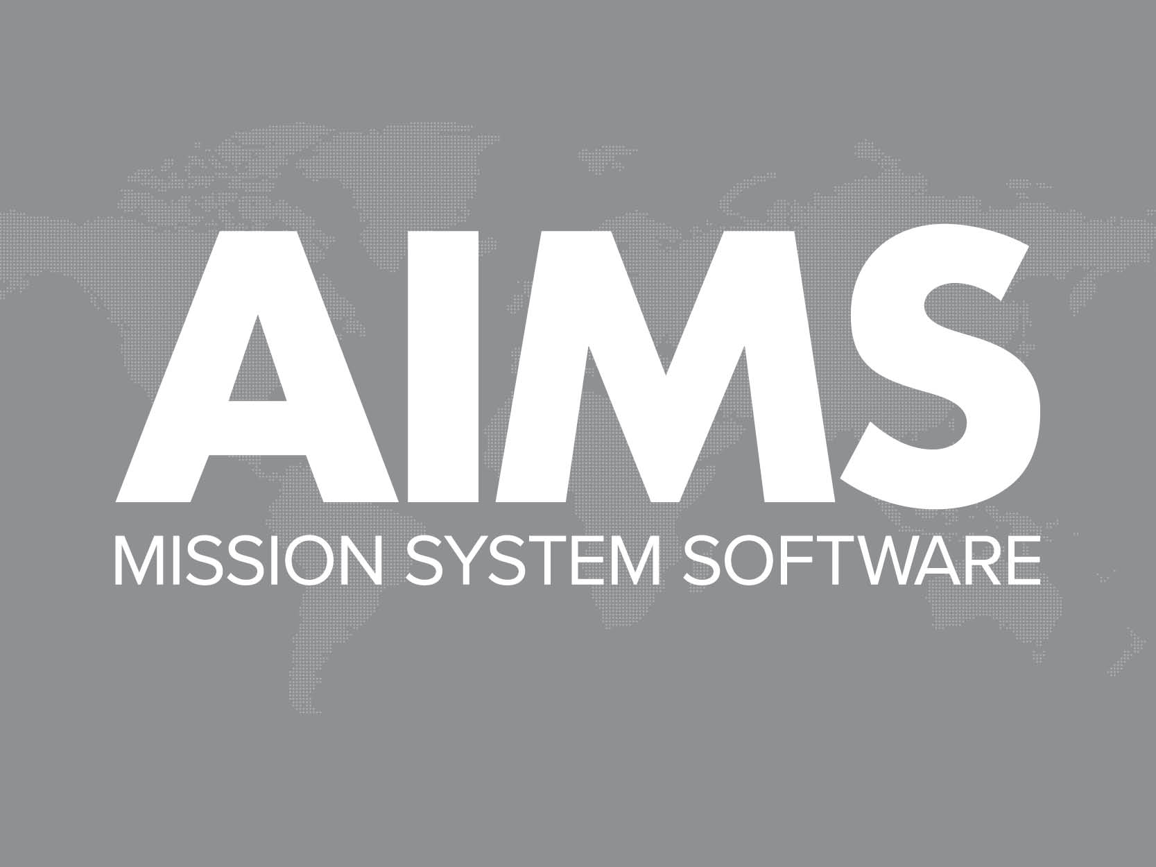 OUR SOFTWARE - AIMS is market-leading mission system software that enhances situational awareness and improves mission effectiveness on airborne, land-based, and maritime platforms.