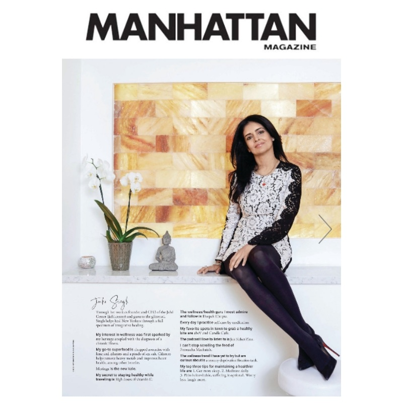 MANHATTAN MAGAZINE    Through her work as founder & CEO of the Juhi Center and guru to the glitterati, Singh heals New Yorkers through a full spectrum of integrative healing (read more on page 91).