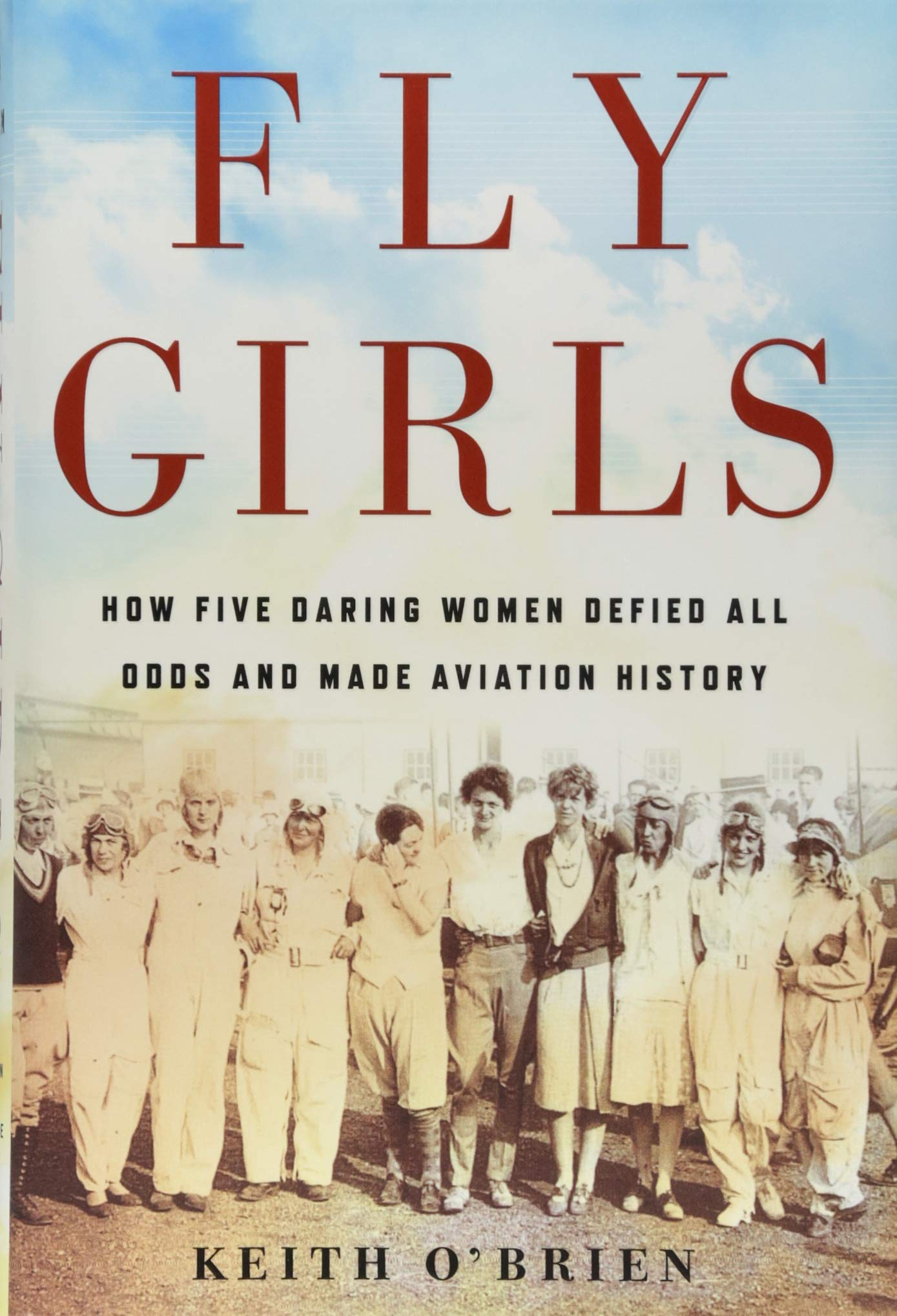 - Learn everything you wanted to know about early aviation in Keith O'Brien's amazing book Fly Girls: How Five Daring Women Defied All Odds and Made Aviation History