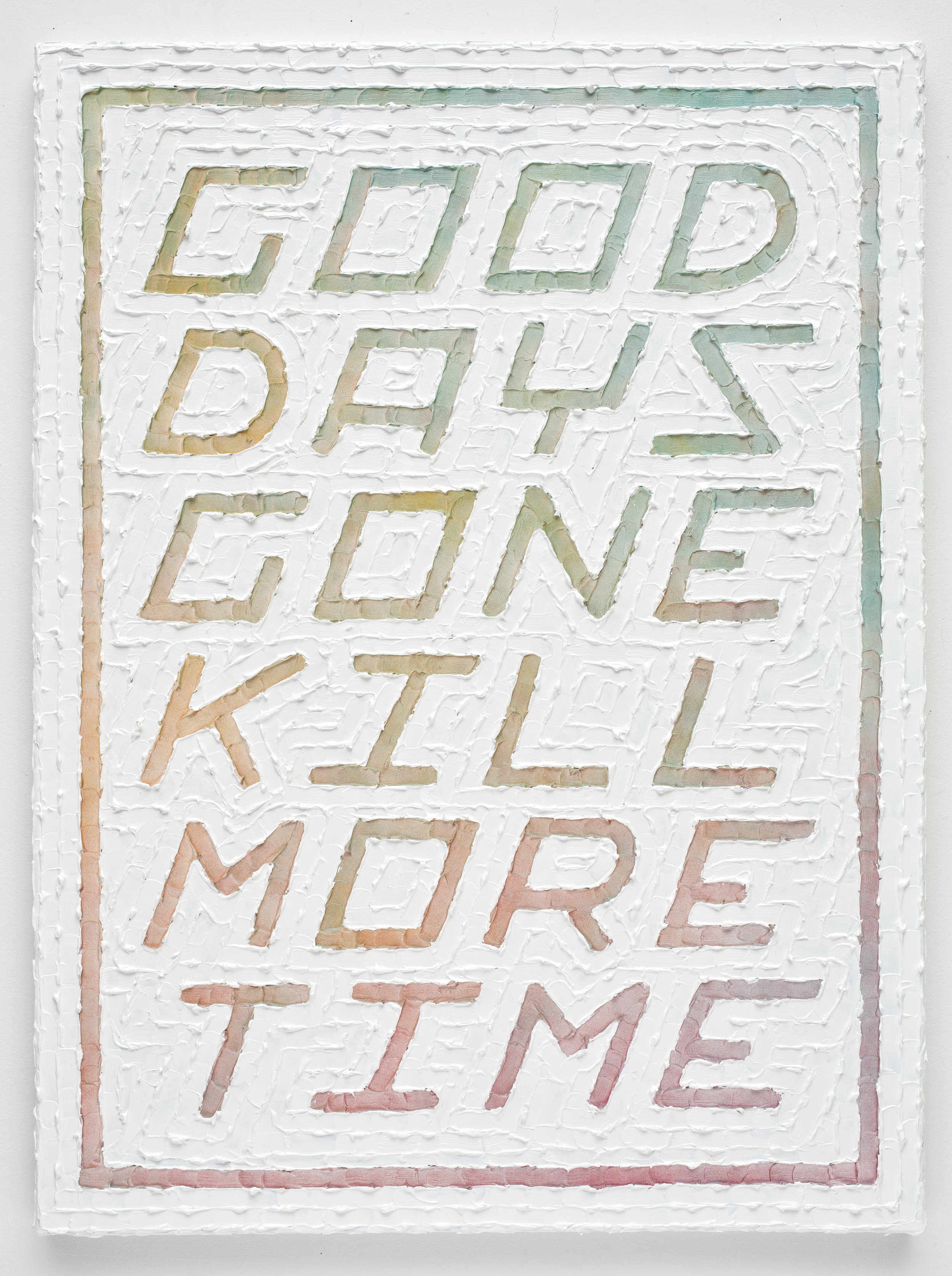 Tomorrow (Good Days Gone Kill More Time)  Acrylic, Enamel, Primed Canvas  30 x 40 inches  2015