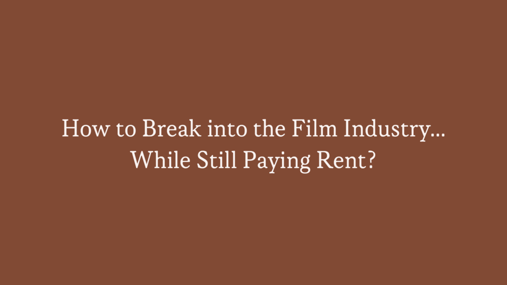 how+to+break+into+the+film+industry+while+still+paying+rent.png