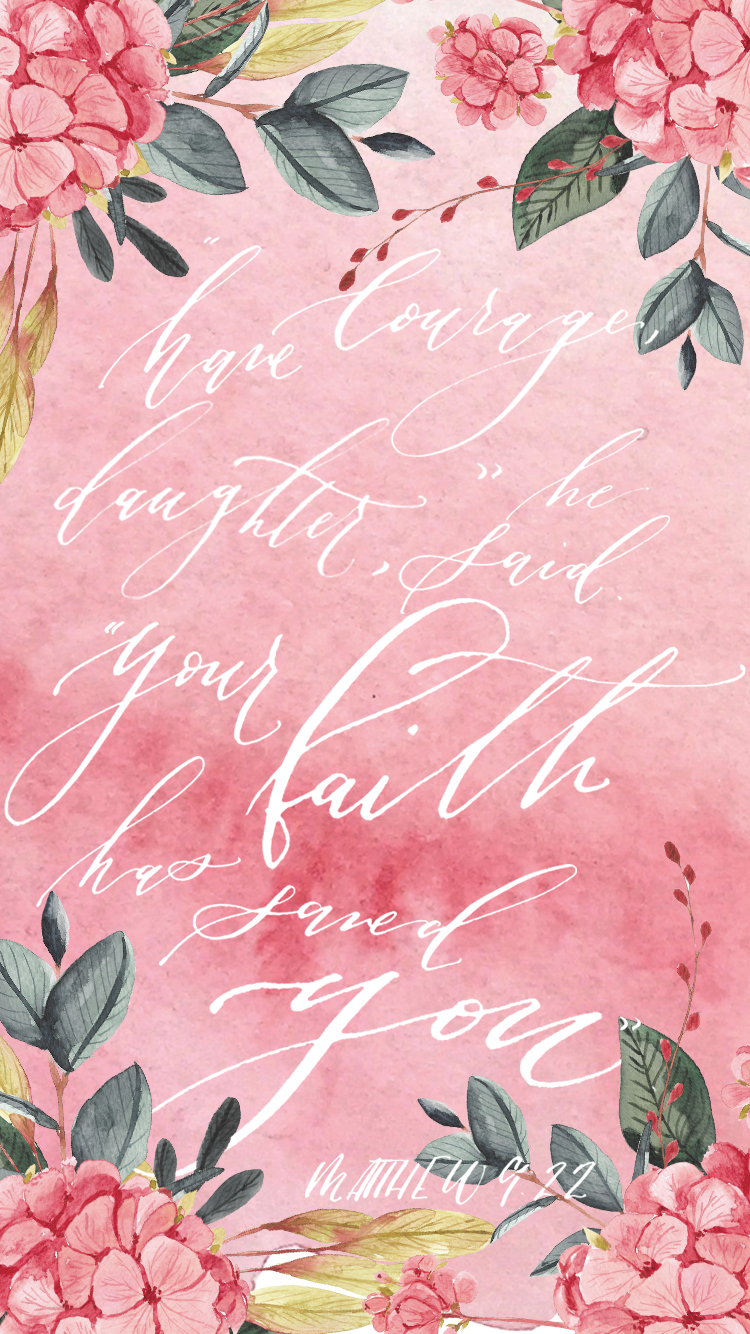 "free iphone wallpaper: ""have courage daughter"" Matthew 9:22, modern calligraphy, floral, watercolor"