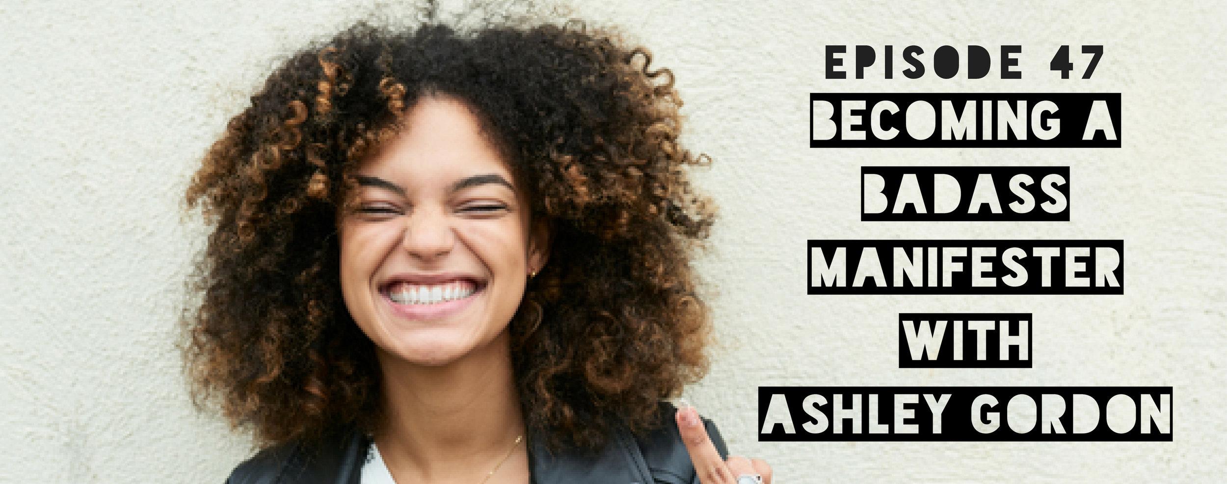 MFTP Episode 47: Becoming a Badass Manifester with Ashley Gordon