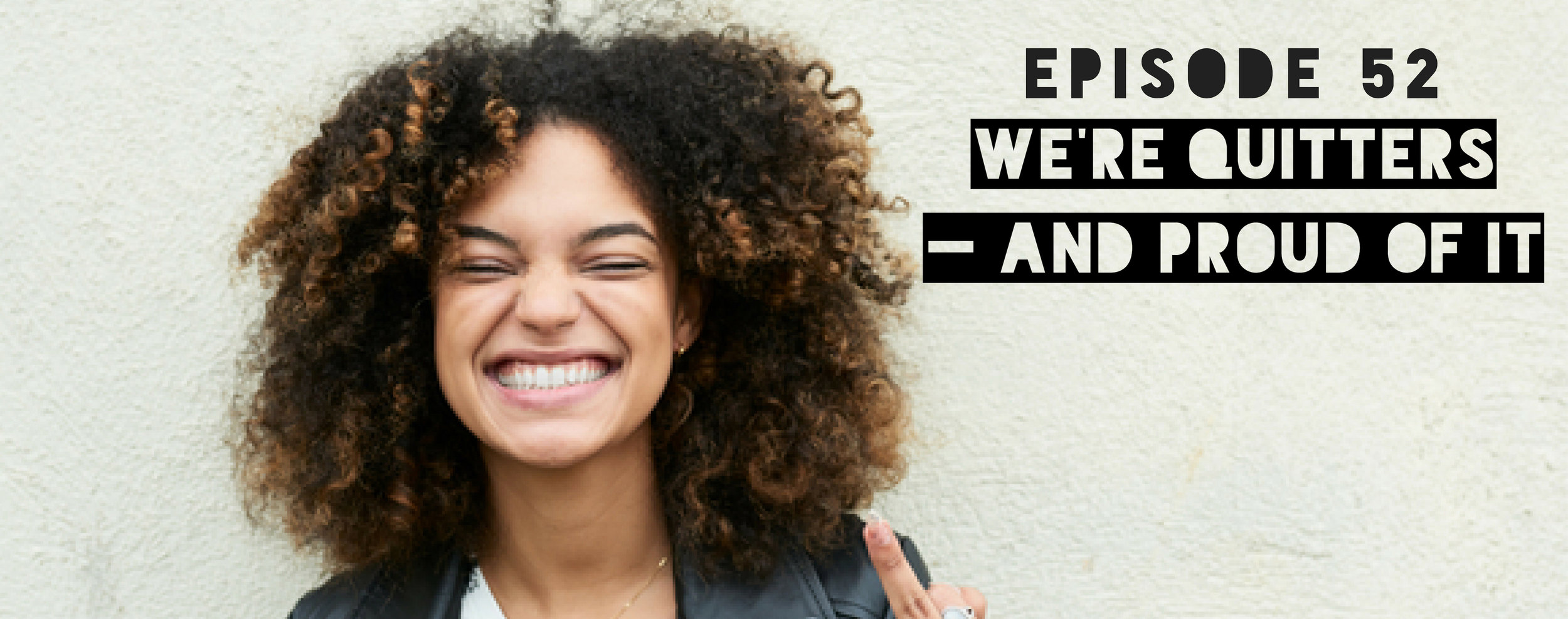 MFTP Episode 52: We're Quitters — and Proud of It