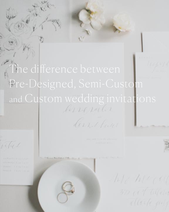 Pre-Designed-vs-Semi-Custom-vs-Custom-Wedding-Invitations