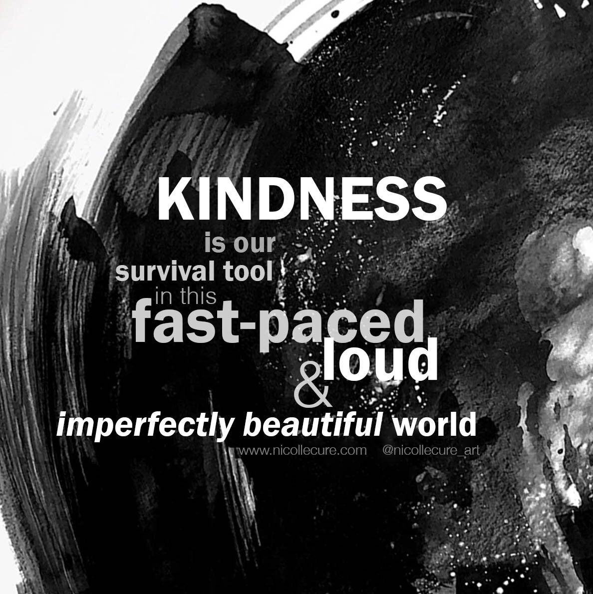 Kindness goes a long way and it is our survival tool in this fast-paced, loud and imperfectly beautiful world.