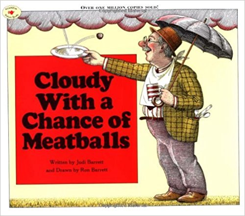 Cloudy With a Chance of Meatballs - This is the book that came before the popular movies. And like any true book lover, I SWEAR the book is even better. If not better, at least not quite as terrifying to a toddler (There are no man-eating chickens!).My children read this book wishing food would fall from our sky, and I read this book thankful that I'm not anywhere near the town of Chewandswallow!