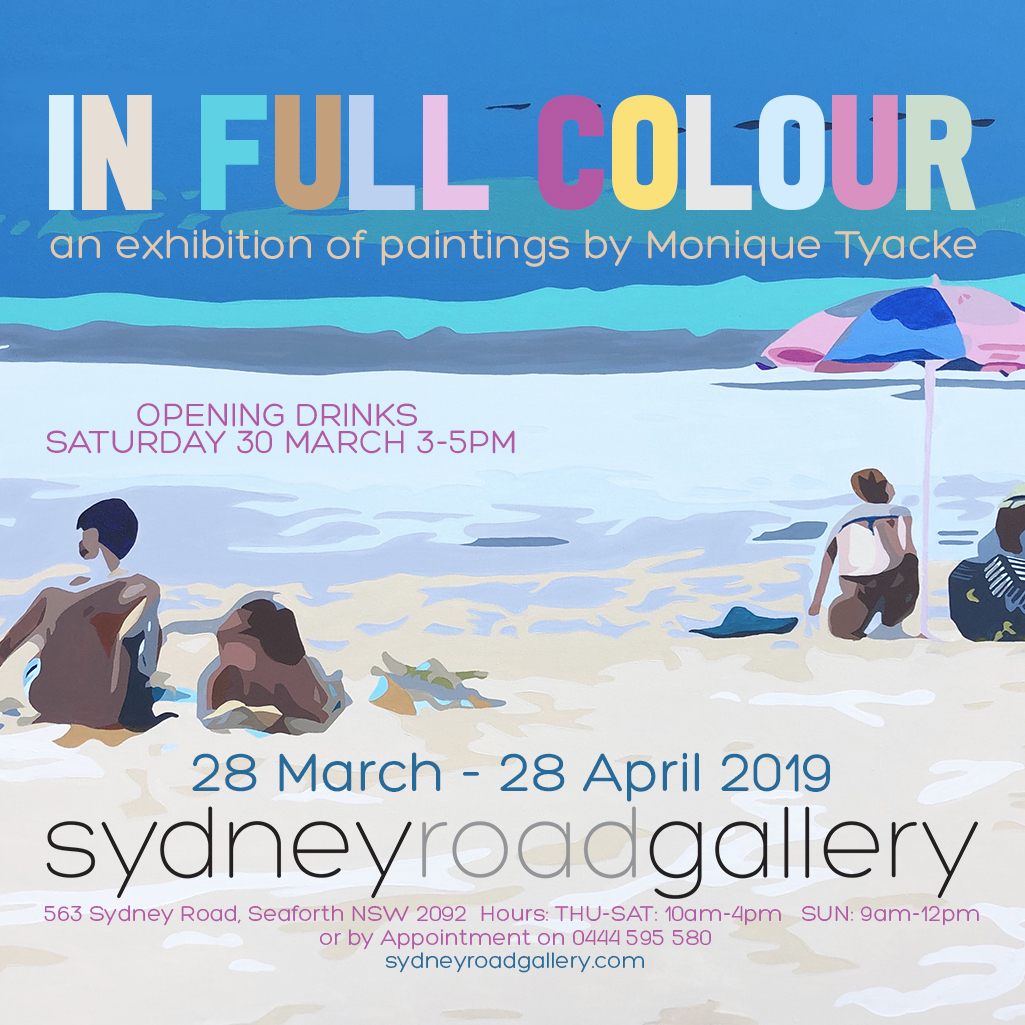 IN FULL COLOUR - A Solo Show By Monique TyackeWhen: 28th March - 28th April 2019Times: Thursday - Saturday 10am - 4pm & Sunday 9am - 12pmLocation: Sydney Road Gallery, 563 Sydney Road, Seaforth, NSW, 2092Print Catalogue | Online Catalogue | Read More