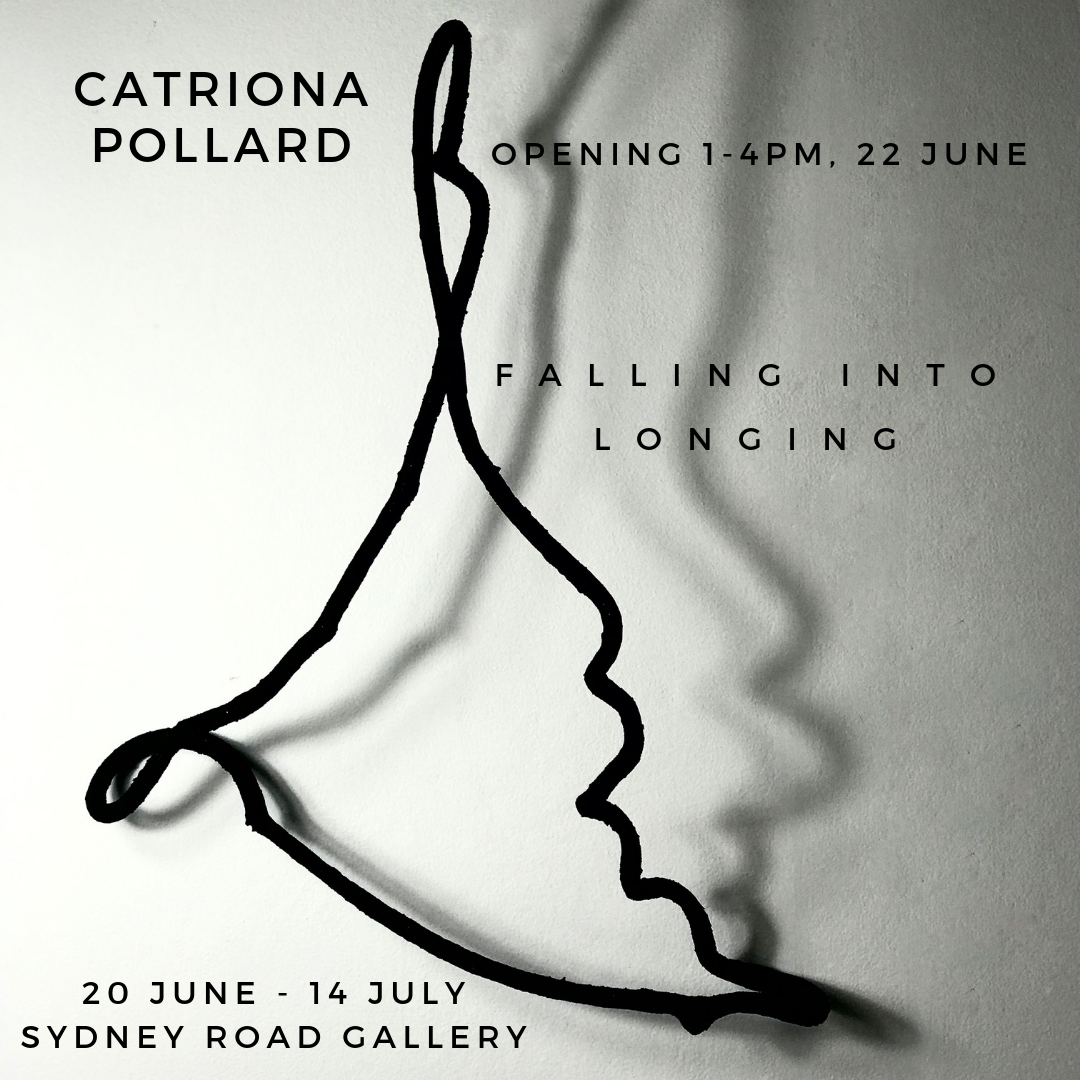 FALLING INTO LONGING - A Solo Show By Catriona PollardWhen: 20th June - 14th July 2019Times: Thursday - Saturday 10am - 4pm & Sunday 9am - 12pmLocation: Sydney Road Gallery, 563 Sydney Road, Seaforth, NSW, 2092Read The Story Behind The ShowDownload Print Catalogue | Online Catalogue