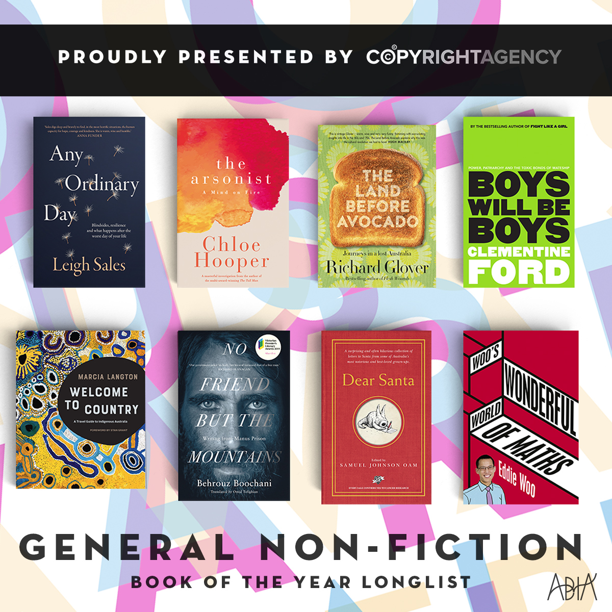GENERAL NON-FICTION BOOK OF THE YEAR:    Any Ordinary Day,  Leigh Sales (Penguin Random House Australia, Hamish Hamilton)   Boys Will Be Boys , Clementine Ford (Allen & Unwin, Allen & Unwin)   Dear Santa , Samuel Johnson (Hachette Australia Pty Ltd, Hachette Australia)   No Friend But the Mountains: Writing from Manus Prison,  Behrouz Boochani, Omid Tofighian (translator) (Pan Macmillan Australia, Picador Australia)   The Arsonist , Chloe Hooper (Penguin Random House Australia, Hamish Hamilton)   The Land Before Avocado , Richard Glover (HarperCollins Publishers, ABC Books)   Welcome to Country: A Travel Guide to Indigenous Australia , Marcia Langton (Hardie Grant Publishing, Hardie Grant Travel)   Woo's Wonderful World of Maths , Eddie Woo (Pan Macmillan Australia, Macmillan Australia)