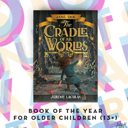 Book of the Year for Older Children (13+)   Jane Doe and the Cradle of all Worlds by Jeremy Lachlan  ( He also happens to be a very loved ex-employee of Oscar and Friends!! )