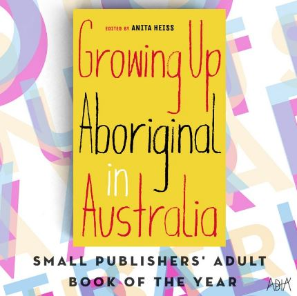 Small Publishers' Adult Book of the Year   Growing Up Aboriginal in Australia edited by Anita Heiss