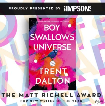 The Matt Richell Award for New Writer of the Year   Boy Swallows Universe by Trent Dalton