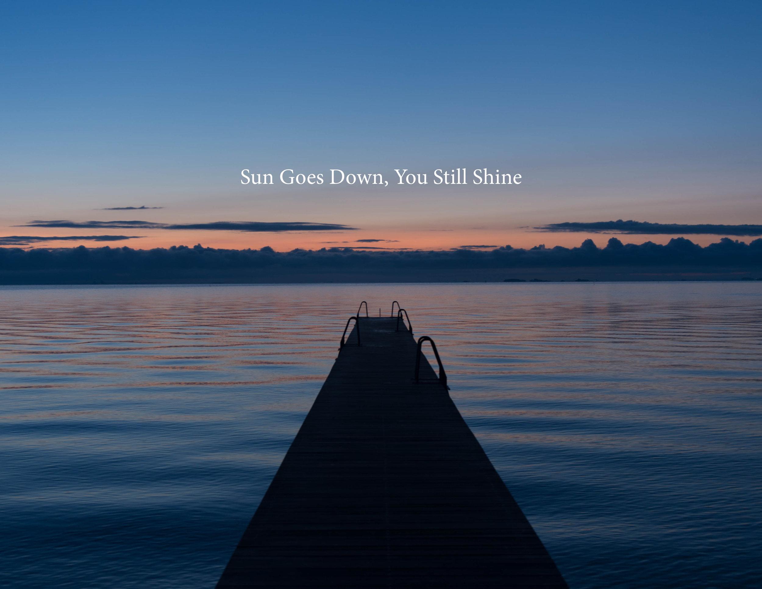 Sun Goes Down, You Still Shine.jpg