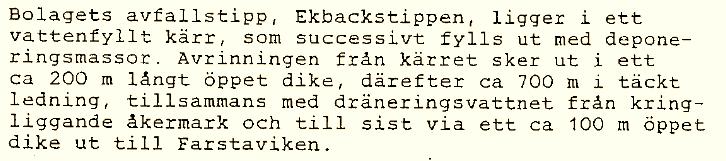 Länsstyrelsens beskrivning av tippen i tillståndet från 1986. Det 200 meter långa diket i början har ersatts av en täckt ledning. Det 100 meter långa diket till Farstaviken finns kvar.