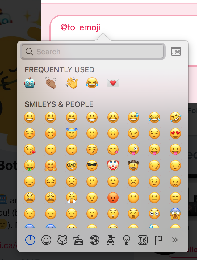 If you don't know about the macOS emoji picker, it's going to blow your mind.Press ^⌘Space. Do it now. - If you're using Windows 10, you can get the Windows emoji keyboard by pressing the Windows Key + semicolon.