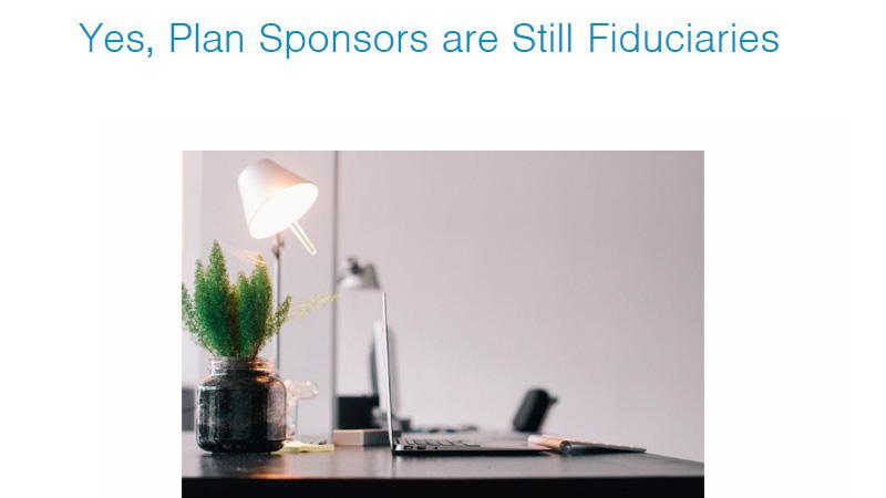 Yes-Plan-Sponsors-are-Still-Fiduciaries.jpg