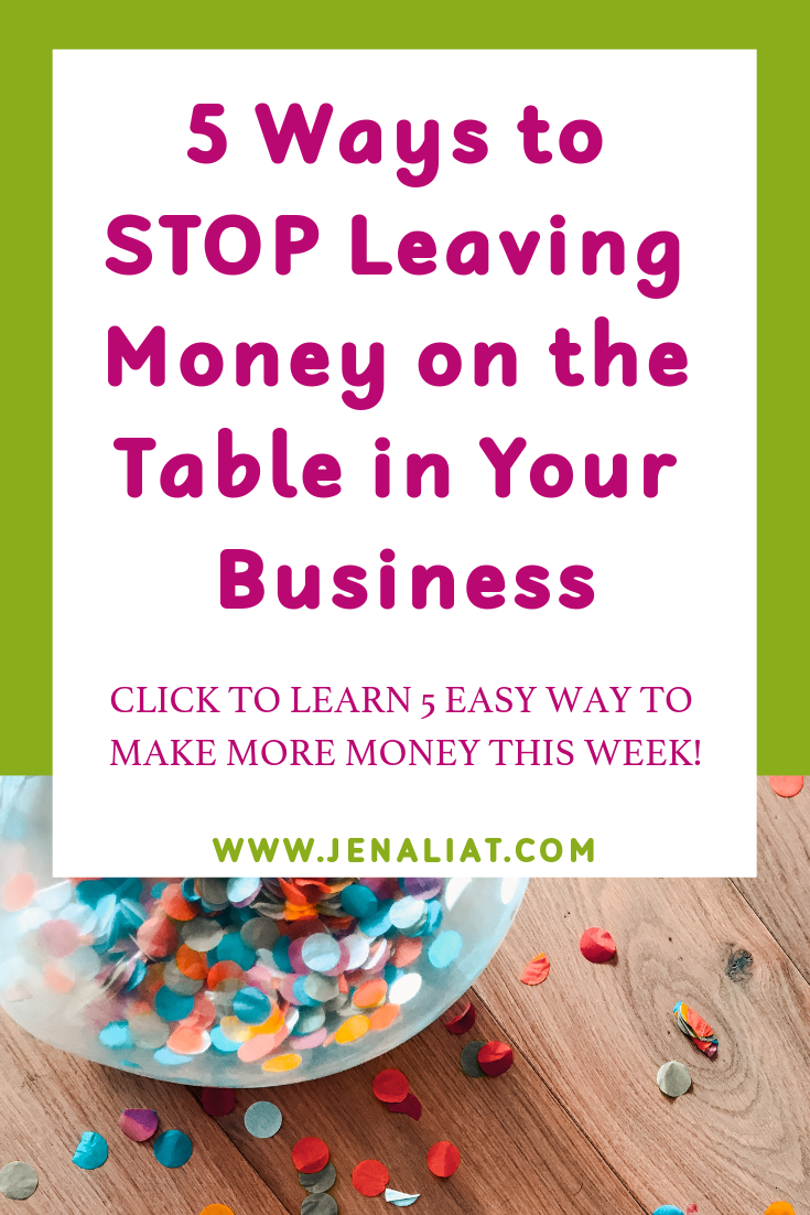 5 Ways to STOP Leaving Money on the Table in Your Business (1).png