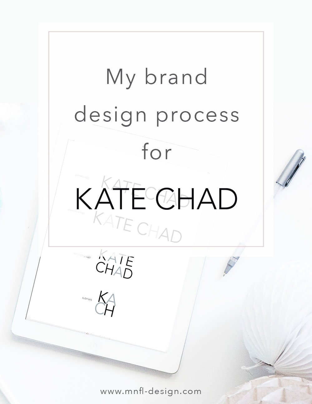 my brand design process for Kate Chad | MNFL Design