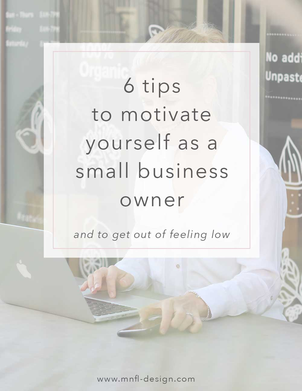 6 Tips to motivate yourself as a small business owner and to get out of feeling low | MNFL Design