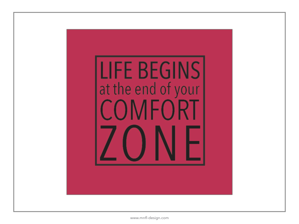 Life begins at the end of your comfort zone | MNFL Design