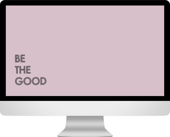 Desktop image - be the good | Emilia Ohrtmann