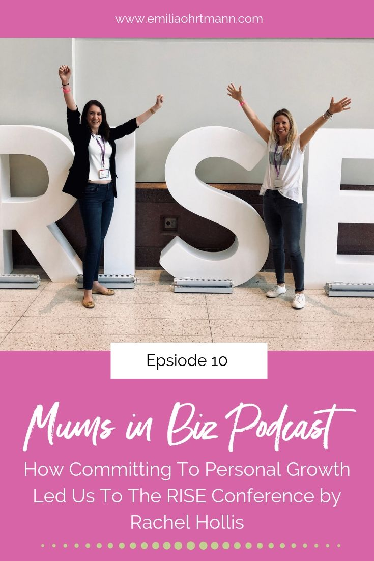 Episode 10 - How Committing To Personal Growth Led us to the RISE Conference by Rachel Hollis | Emilia Ohrtmann