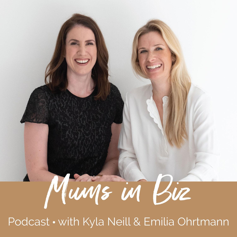Mums in Biz Podcast with Emilia Ohrtmann and Kyla Neill
