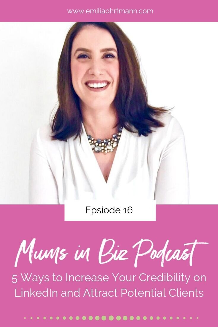 5 Ways to Increase Your Credibility on LinkedIn and Attract Potential Clients | Mums in Biz Podcast | Emilia Ohrtmann and Kyla Neill