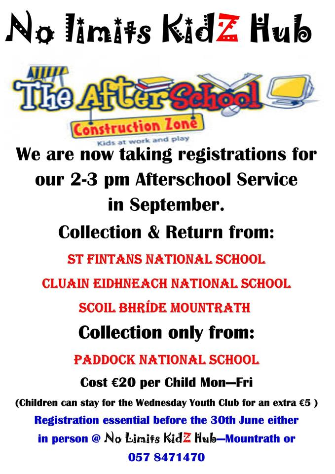 - We are actively taking registrations for our September 2-3pm Daily After School Service.Numbers are restricted and therefore registration will be on a first come first serve basis so please don't hesitate to register your child's name on either 0578741470 or in person within No Limits KidZ Hub - Mountrath.All small surcharge will be applied for Paddock National School collection to cover the bus.