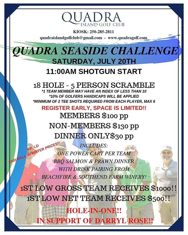 REMINDER!!! Our Seaside Challenge is coming up fast and space is limited, dont forget to register!..Saturday, July 20th. 18 Hole Shotgun Start at 11:00am.  1 team member may have an index of less than 10.  10% of golfers Handicaps will be applied.  Minimum of 2 tee-shots required from each player, max of 6.  Hole-In-One in support of our member Darryl Rose.  #myquadraisland #quadra #quadraislandgolf #quadragolf #golfasreligion #golfvancouverisland #golfvi #islandgolf #discovercampbellriver #islandlife #discoverbc #explorebc #vigolf #quadragolfclub #travelbc #destinationbc #travelcanada #campbellrivergolf #golf #crgolf #golfvancouverisland #vigolftrail #golfbc #explorevancouverisland #destinationcampbellriver #seasidechallenge #tourney #tournament