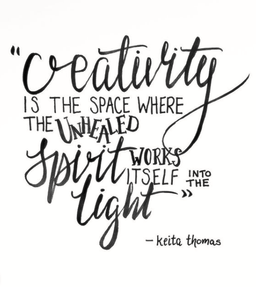 Creativity is the space where the unhealed spirit works itself into the light Keita Thomas Inspirational Quote.png