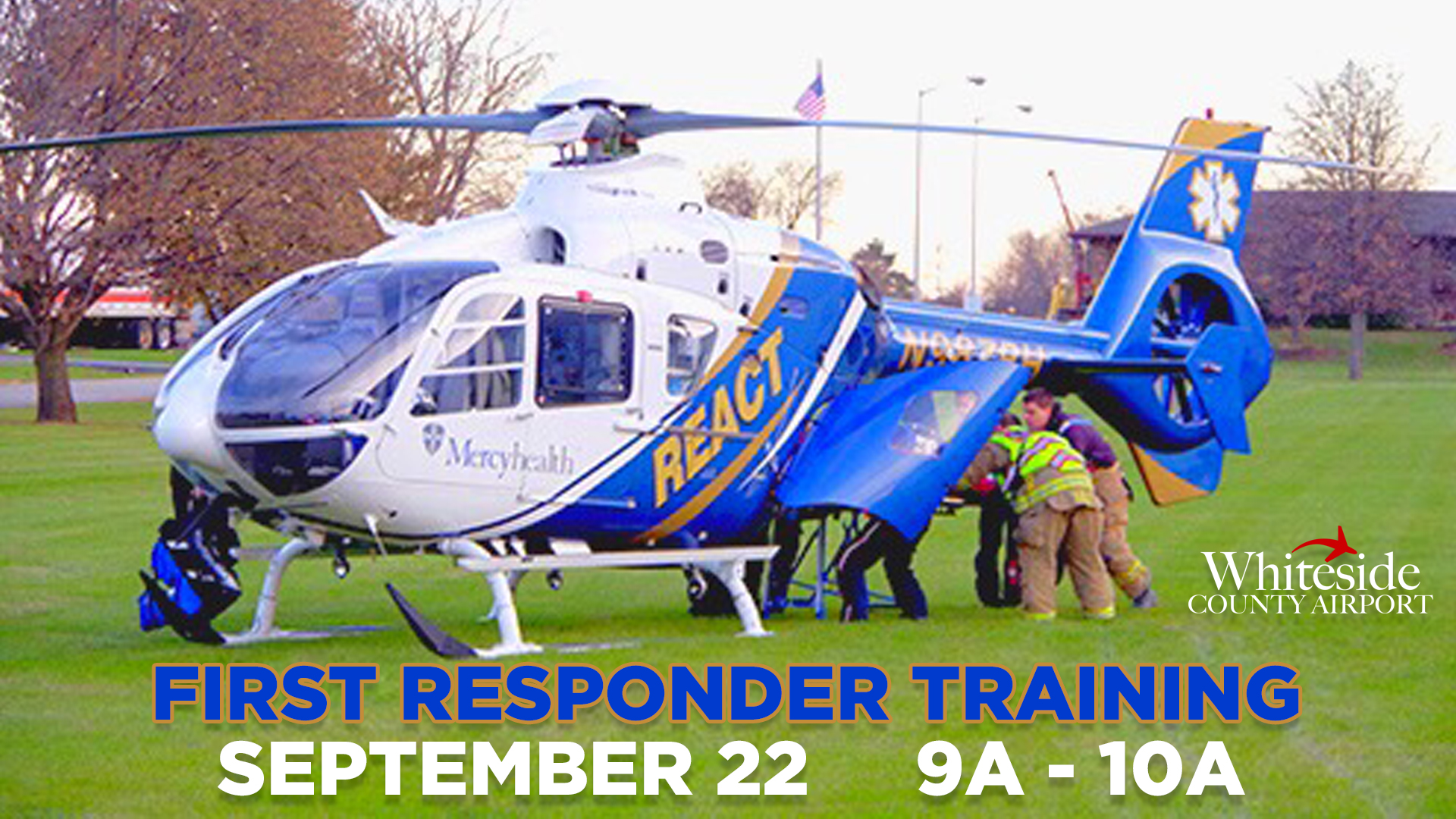First Responder Helicopter Safety Training | September 22, 2018 Presented by REACT/Mercyhealth