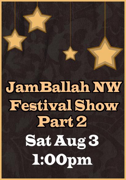 Festival Show Part 2 * Sat Aug 3 * 1:00pm