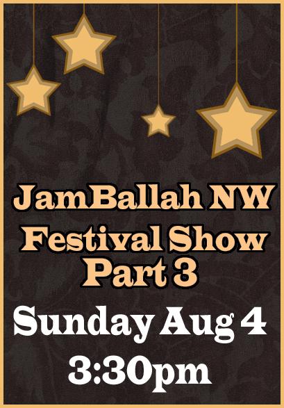 Festival Show Part 3 * Sun Aug 4 * 3:30pm