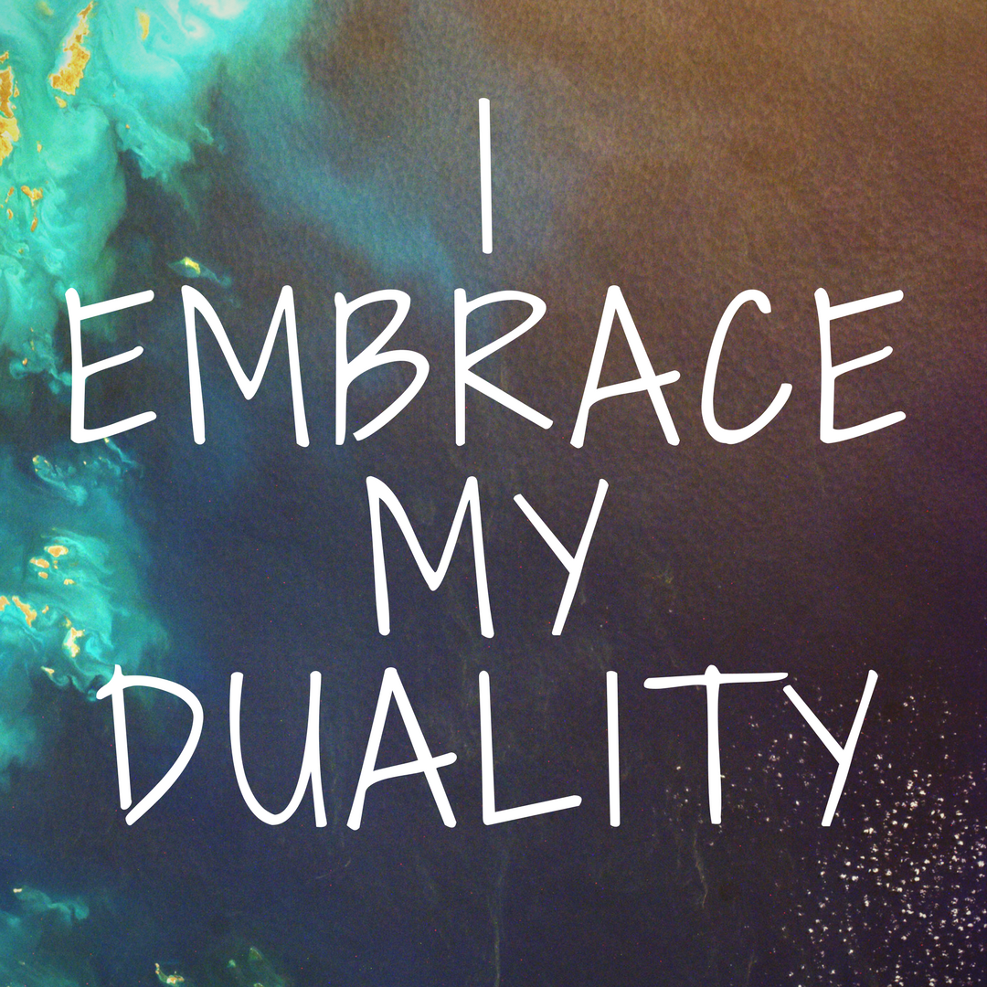 I Embrace My Duality