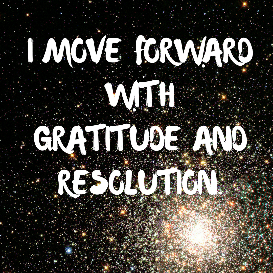 I Move Forward with Gratitude and Resolution