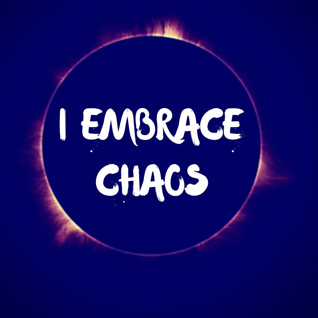 I Embrace Chaos