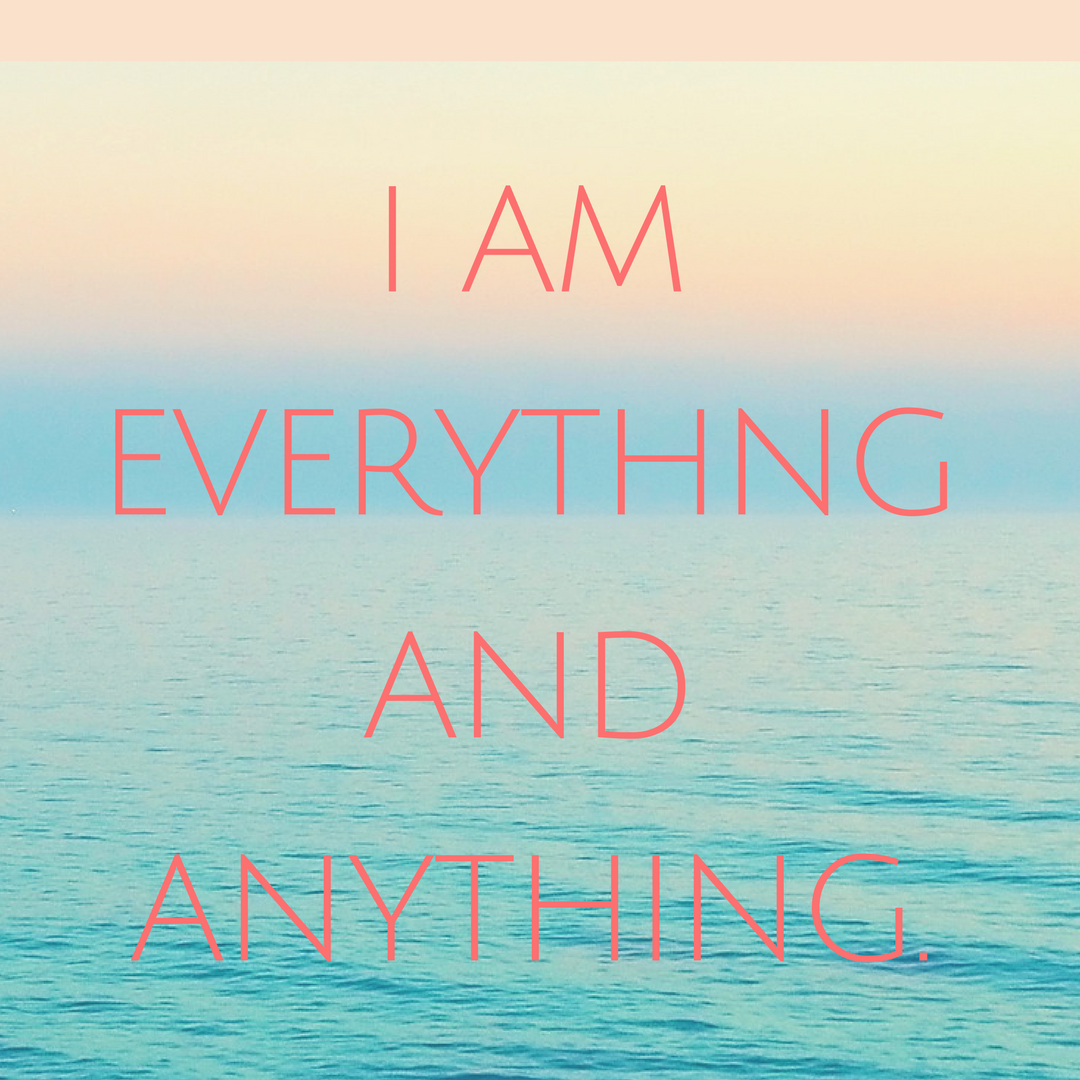 I Am Everything and Anything.
