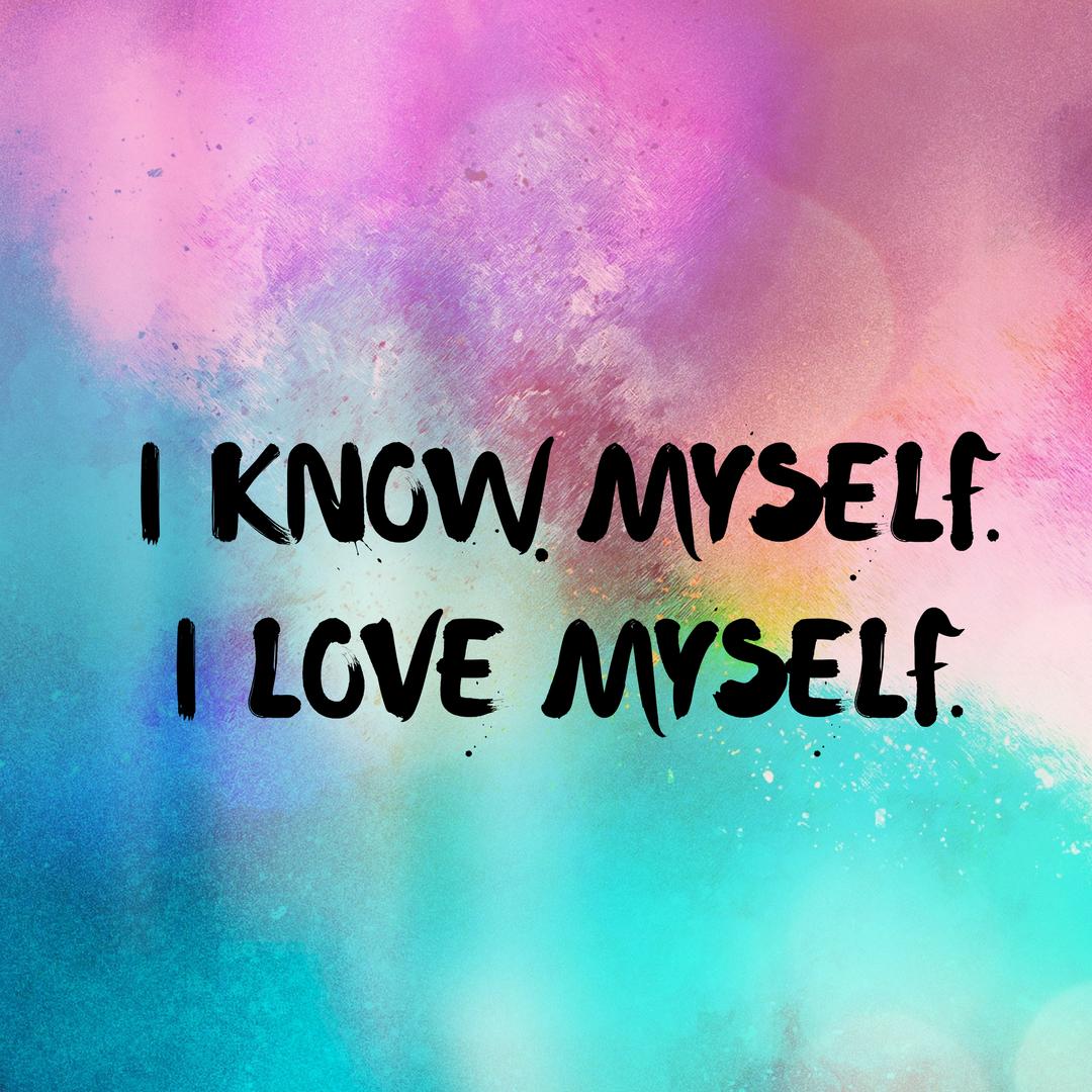 I Know Myself, I Love Myself