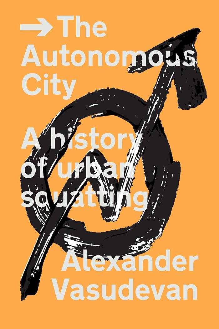 The Autonomous City: A History of Urban Squatting.   (Source:  https://www.versobooks.com/books/2435-the-autonomous-city )